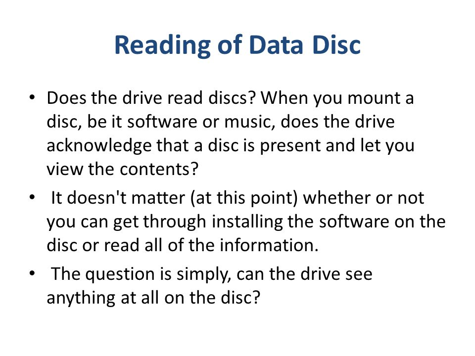 Reading of Data Disc Does the drive read discs.