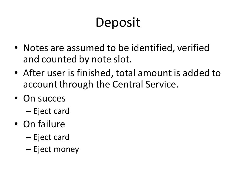 Deposit Notes are assumed to be identified, verified and counted by note slot.
