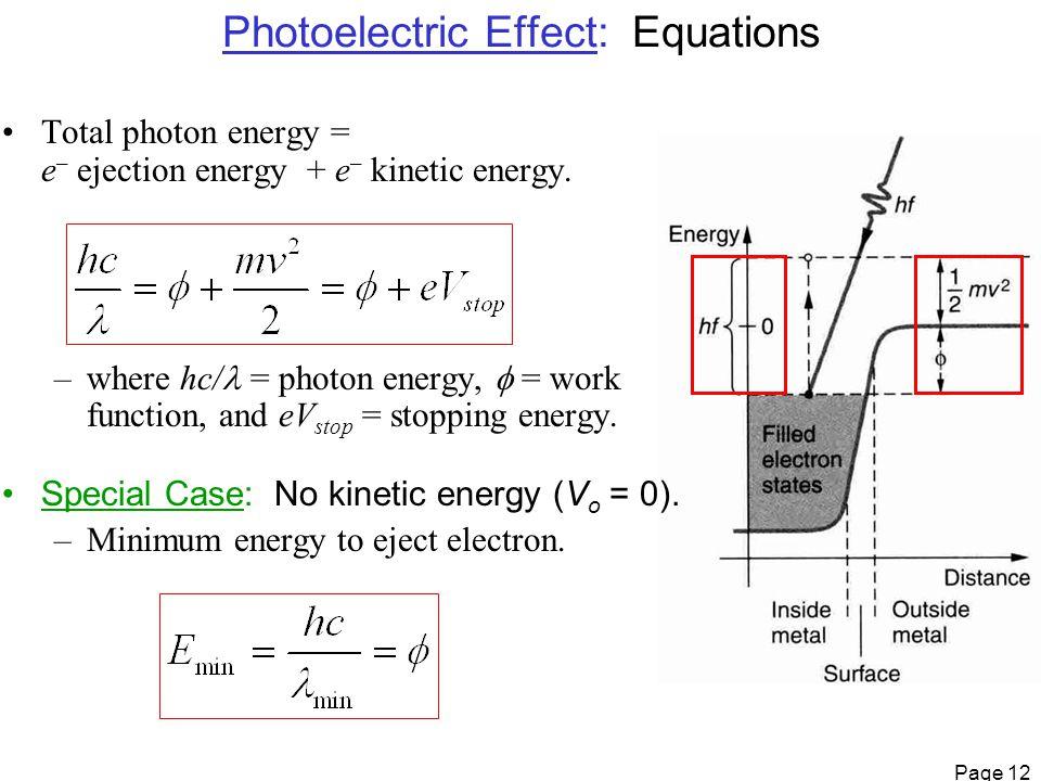 Page 12 Total photon energy = e – ejection energy  + e – kinetic energy.