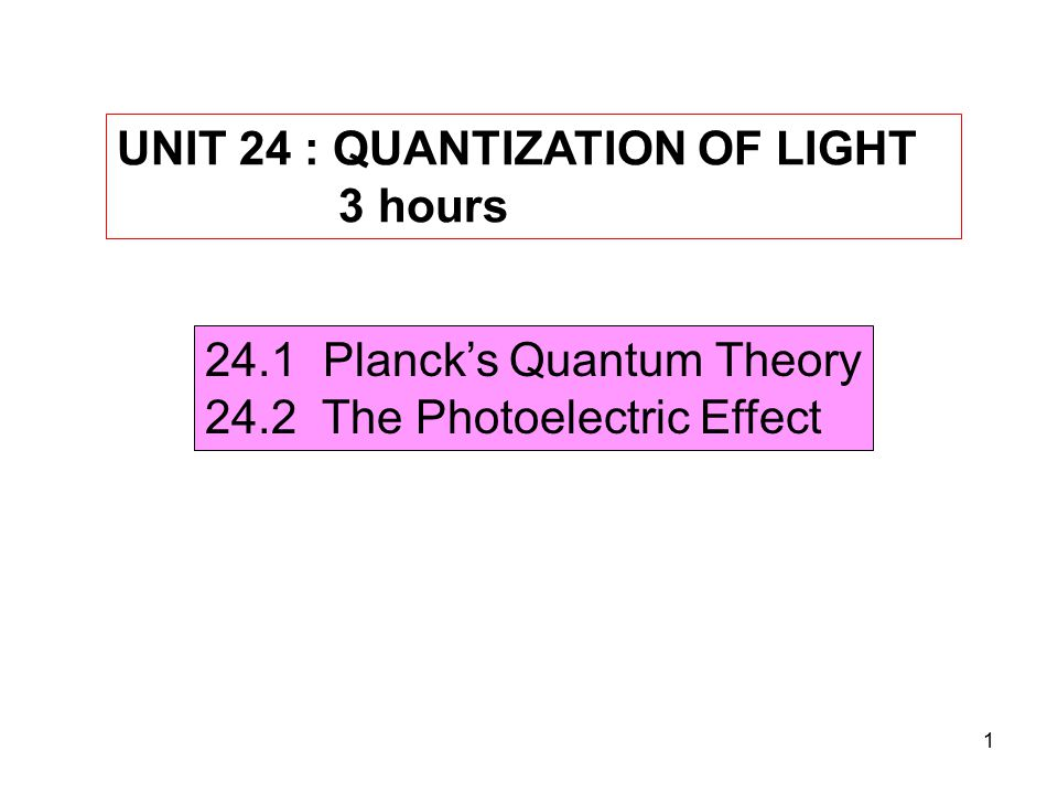 2 24.1 Planck's Quantum Theory ½ hour SUBTOPIC : LEARNING OUTCOMES : a) Distinguish between Planck's quantum theory and classical theory of energy.
