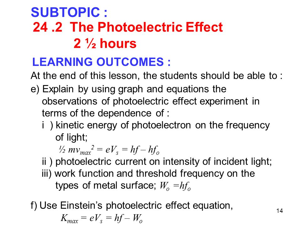 14 SUBTOPIC : LEARNING OUTCOMES : At the end of this lesson, the students should be able to : e) Explain by using graph and equations the observations