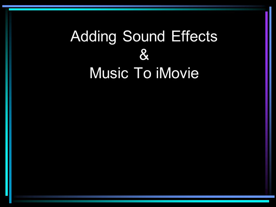 Adding Sound Effects Change project view to Timeline (clock) Select Audio menu To hear a sound: –Double click on it –Select it, push play button Click and drag sound onto an audio line