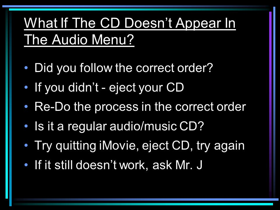 What If The CD Doesn't Appear In The Audio Menu. Did you follow the correct order.