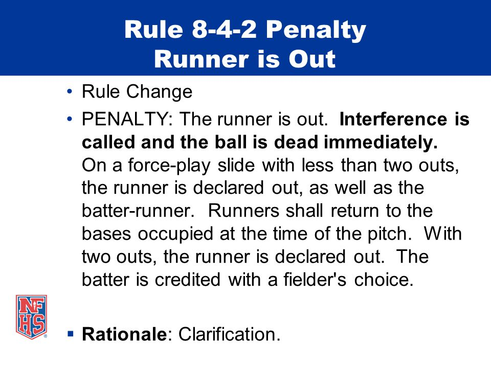 Rule 8-4-2 Penalty Runner is Out Rule Change PENALTY: The runner is out.