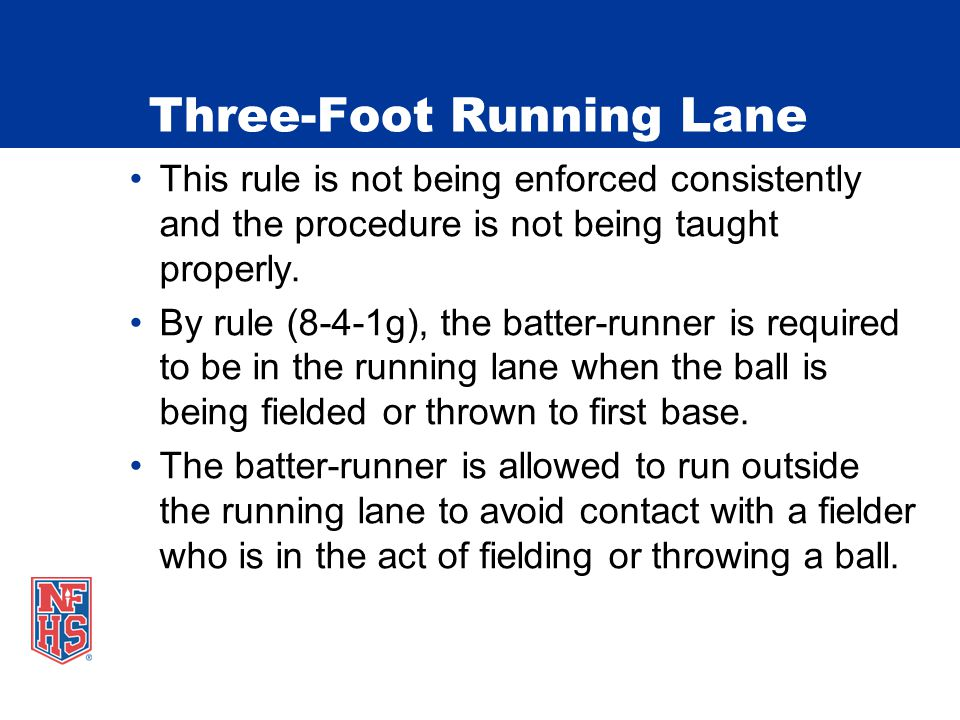 Three-Foot Running Lane This rule is not being enforced consistently and the procedure is not being taught properly.