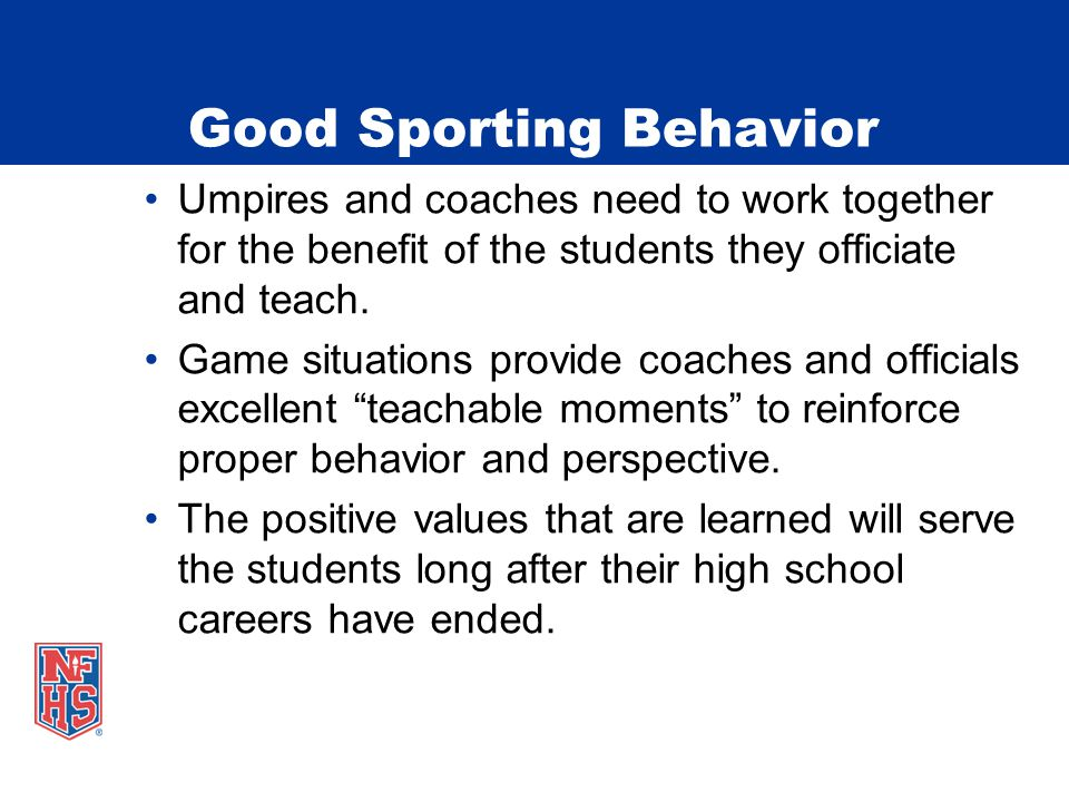 Good Sporting Behavior Umpires and coaches need to work together for the benefit of the students they officiate and teach.