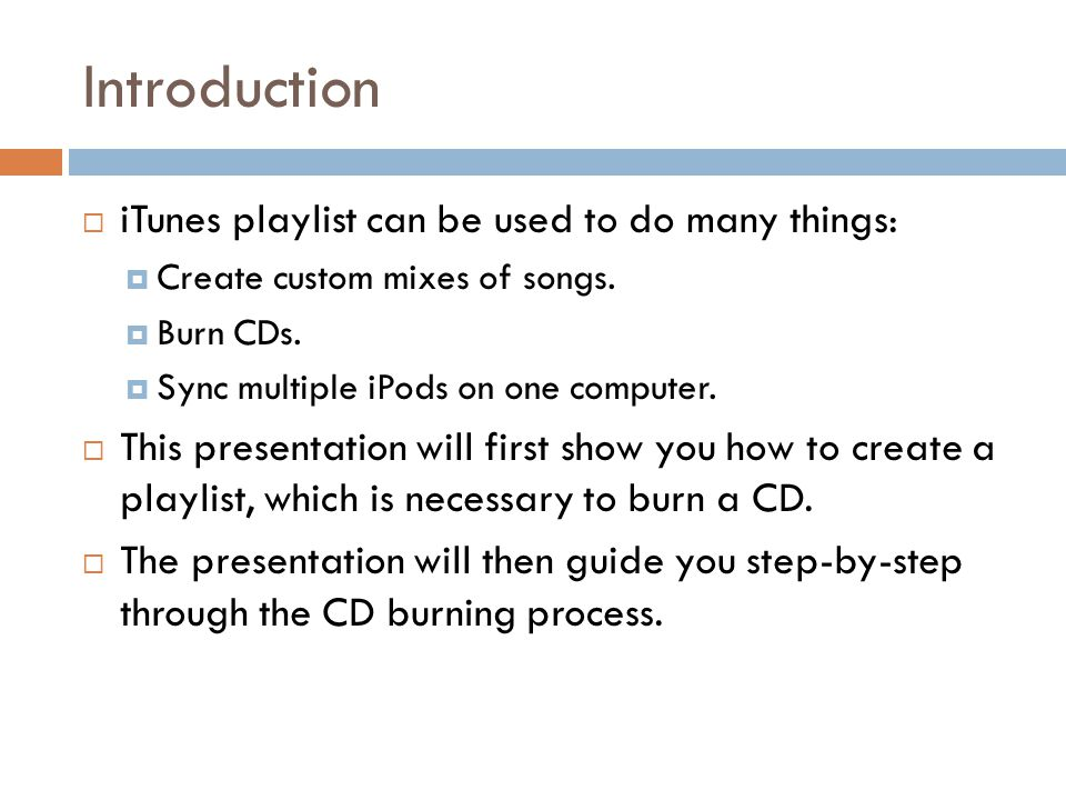 Introduction  iTunes playlist can be used to do many things:  Create custom mixes of songs.