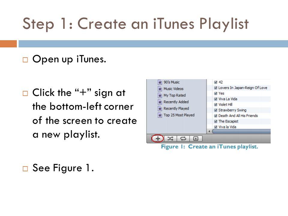 Step 1: Create an iTunes Playlist  Open up iTunes.