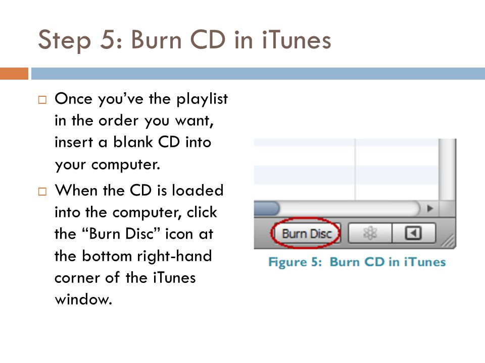 Step 5: Burn CD in iTunes  Once you've the playlist in the order you want, insert a blank CD into your computer.