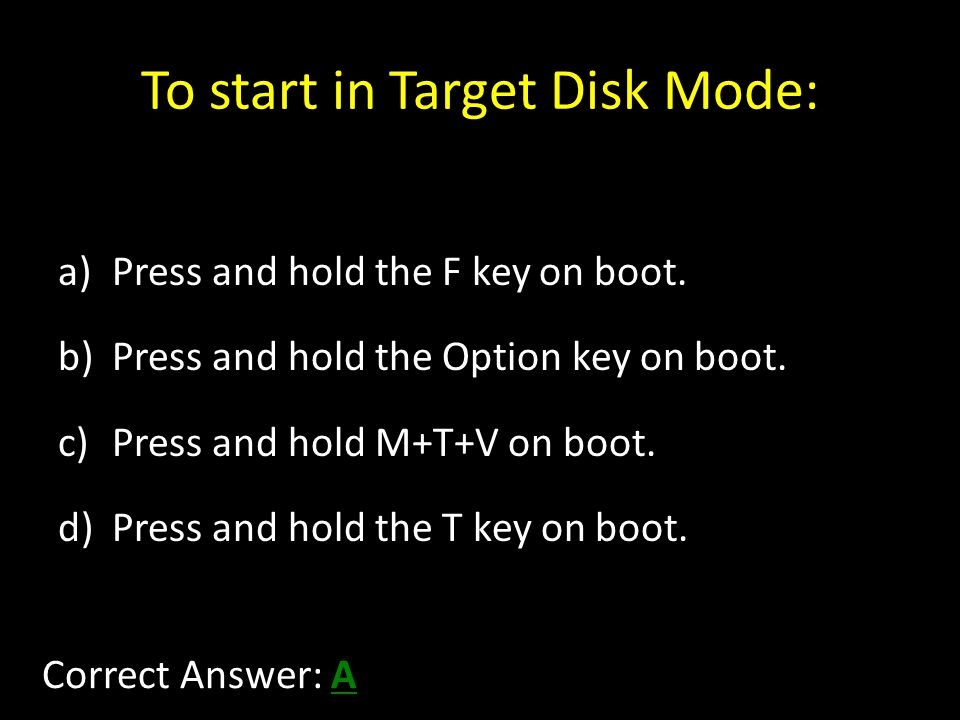 To start in Target Disk Mode: a)Press and hold the F key on boot.