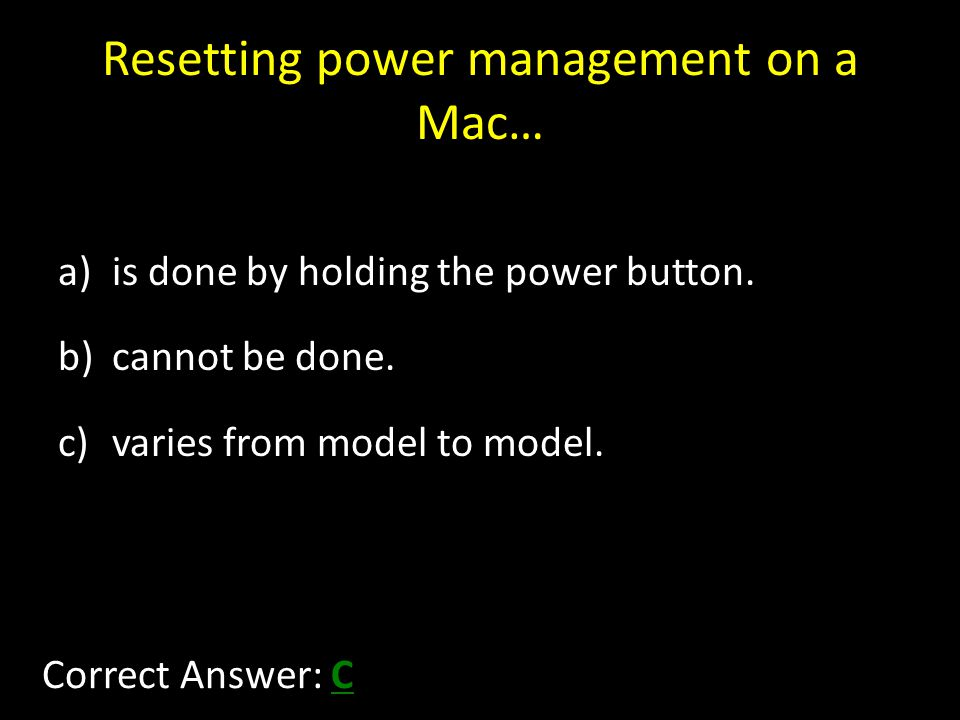 Resetting power management on a Mac… a)is done by holding the power button.