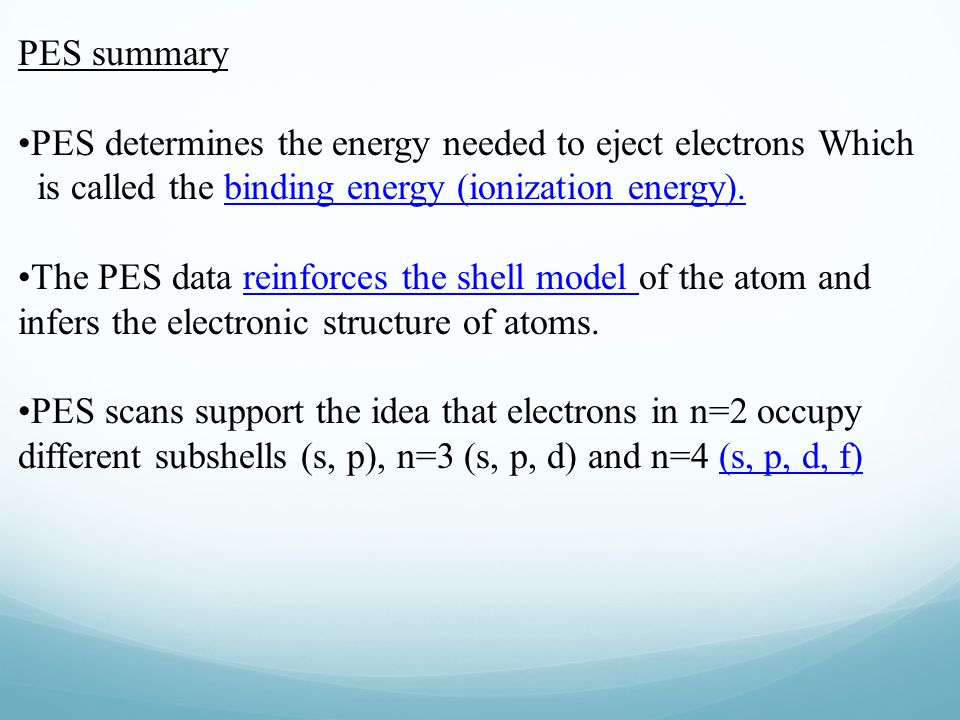 PES summary PES determines the energy needed to eject electrons Which is called the binding energy (ionization energy).