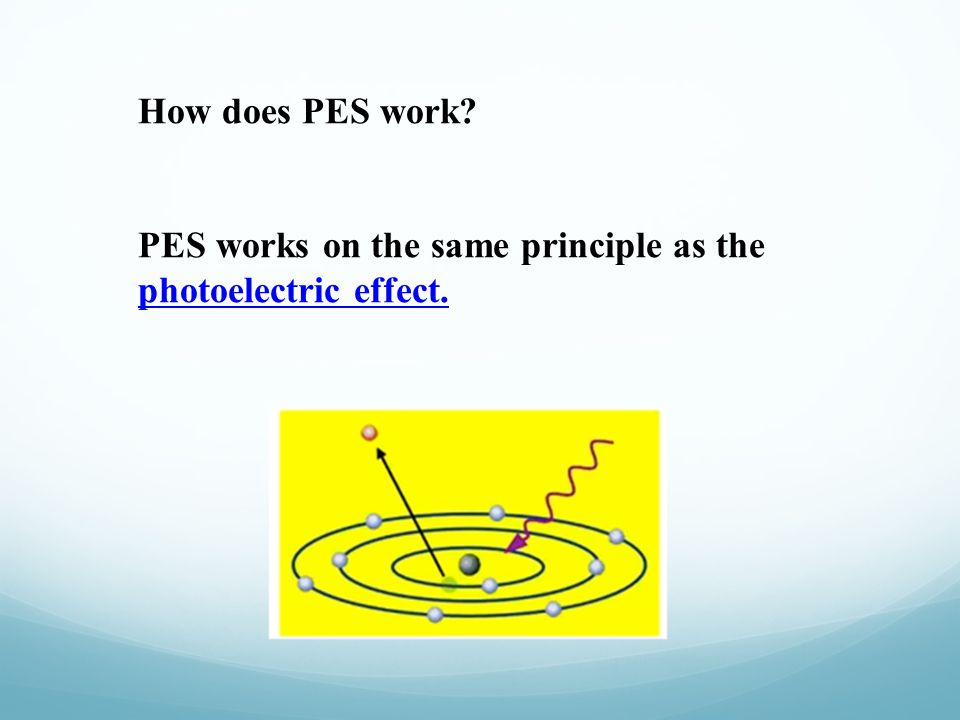 How does PES work PES works on the same principle as the photoelectric effect.