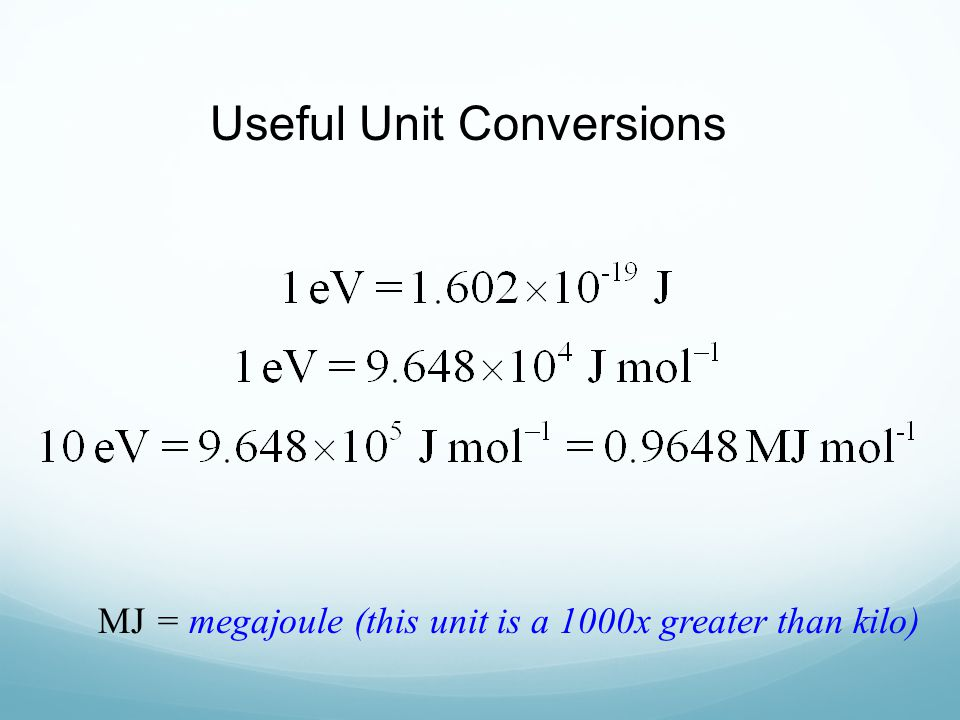 Useful Unit Conversions MJ = megajoule (this unit is a 1000x greater than kilo)