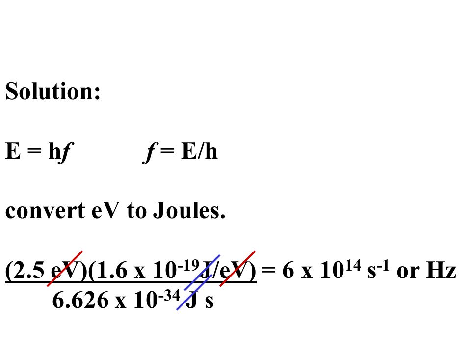 Solution: E = hf f = E/h convert eV to Joules.