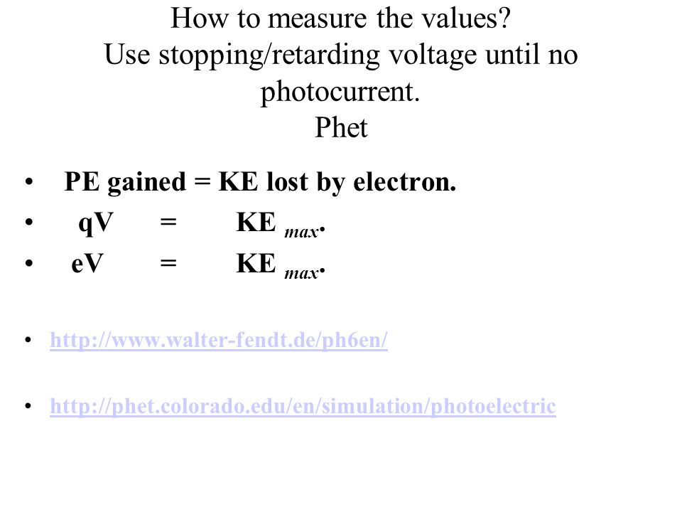 How to measure the values. Use stopping/retarding voltage until no photocurrent.