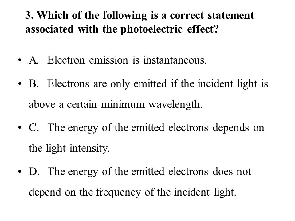3. Which of the following is a correct statement associated with the photoelectric effect.