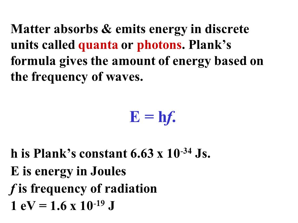 Matter absorbs & emits energy in discrete units called quanta or photons.