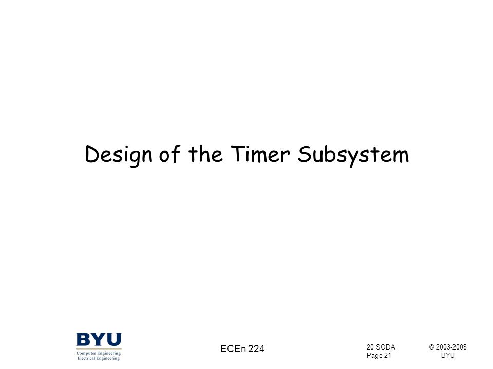 © 2003-2008 BYU 20 SODA Page 21 ECEn 224 Design of the Timer Subsystem
