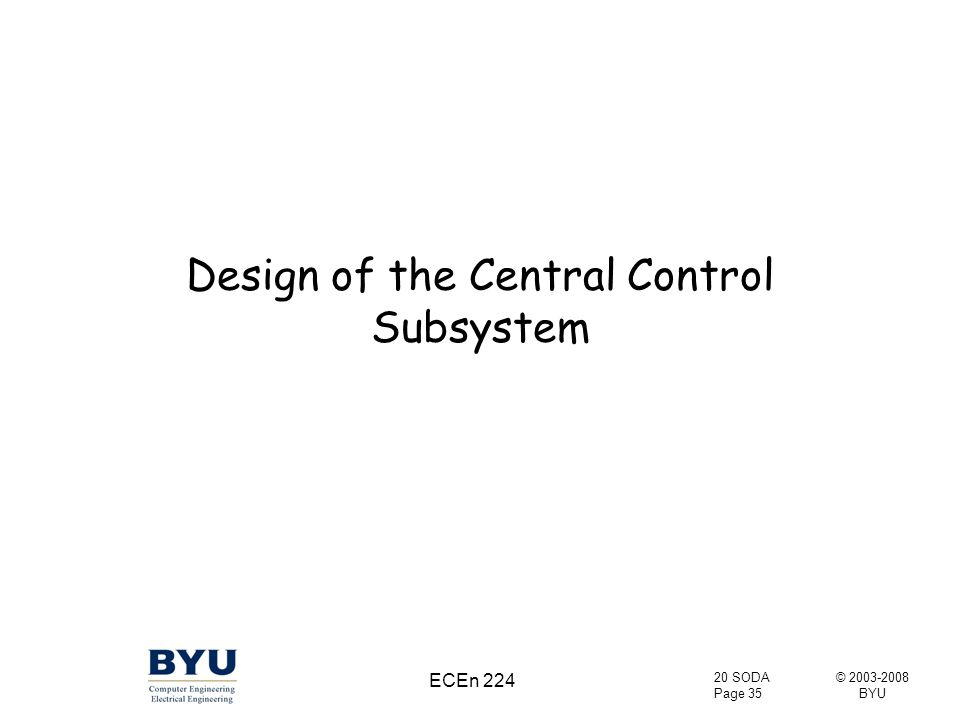 © 2003-2008 BYU 20 SODA Page 35 ECEn 224 Design of the Central Control Subsystem