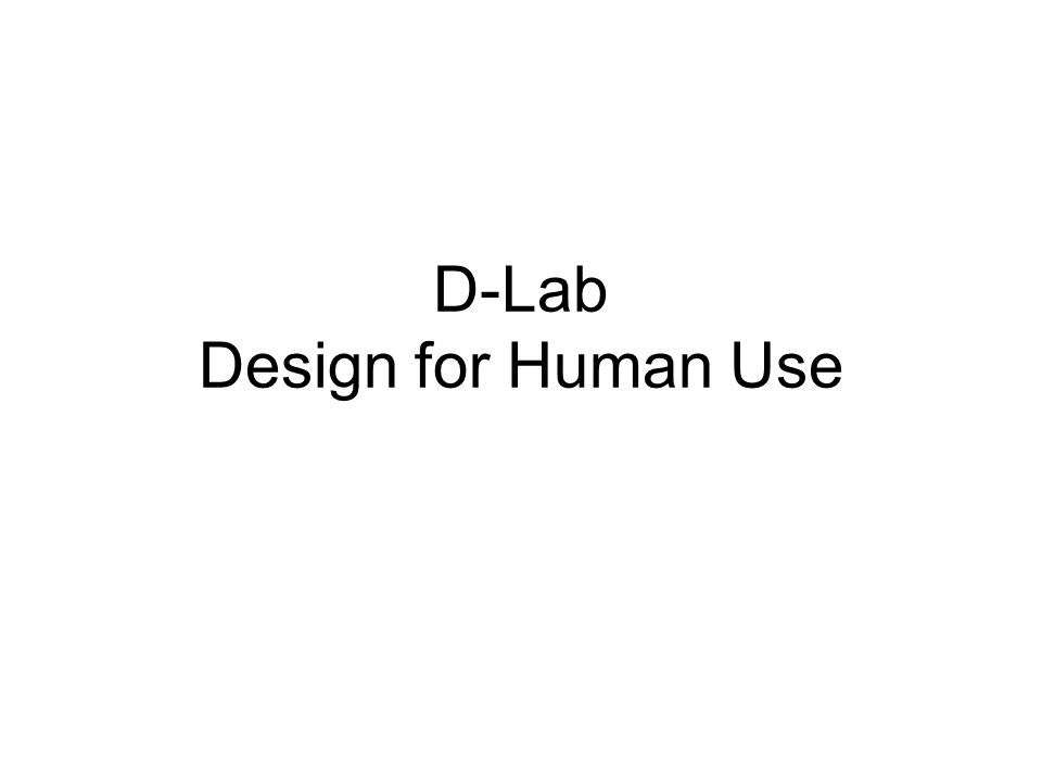 D-Lab Design for Human Use