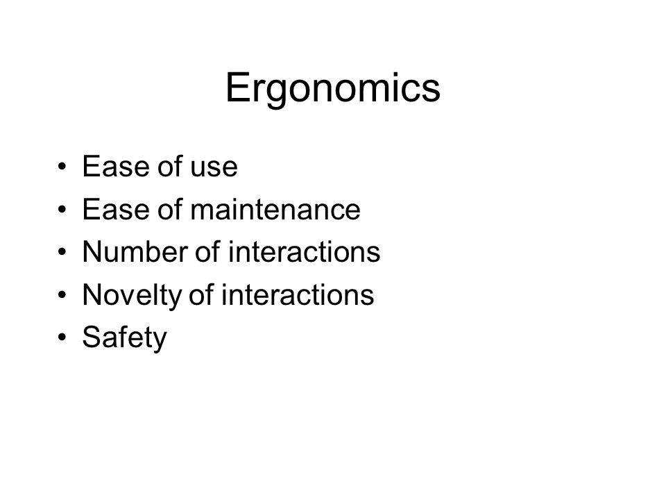 Ergonomics Ease of use Ease of maintenance Number of interactions Novelty of interactions Safety