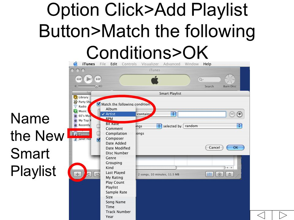 Option Click>Add Playlist Button>Match the following Conditions>OK Name the New Smart Playlist