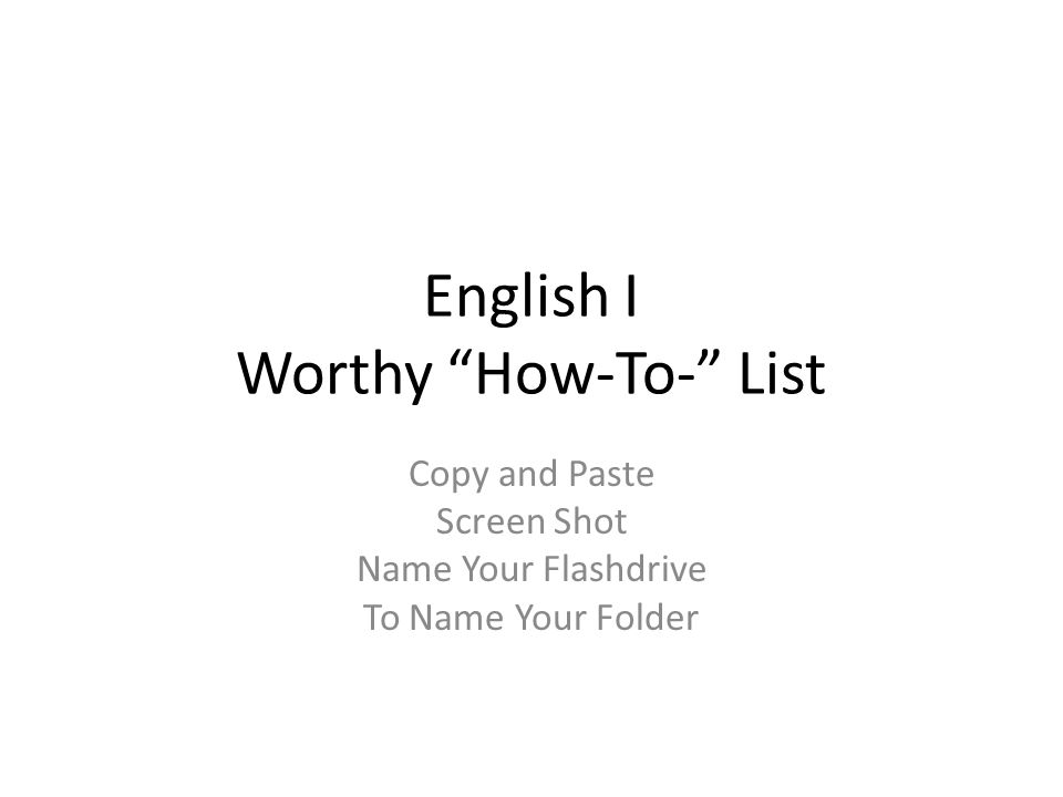 English I Worthy How-To- List Copy and Paste Screen Shot Name Your Flashdrive To Name Your Folder