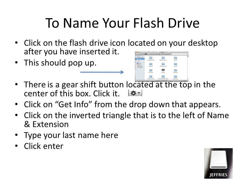 To Name Your Flash Drive Click on the flash drive icon located on your desktop after you have inserted it.