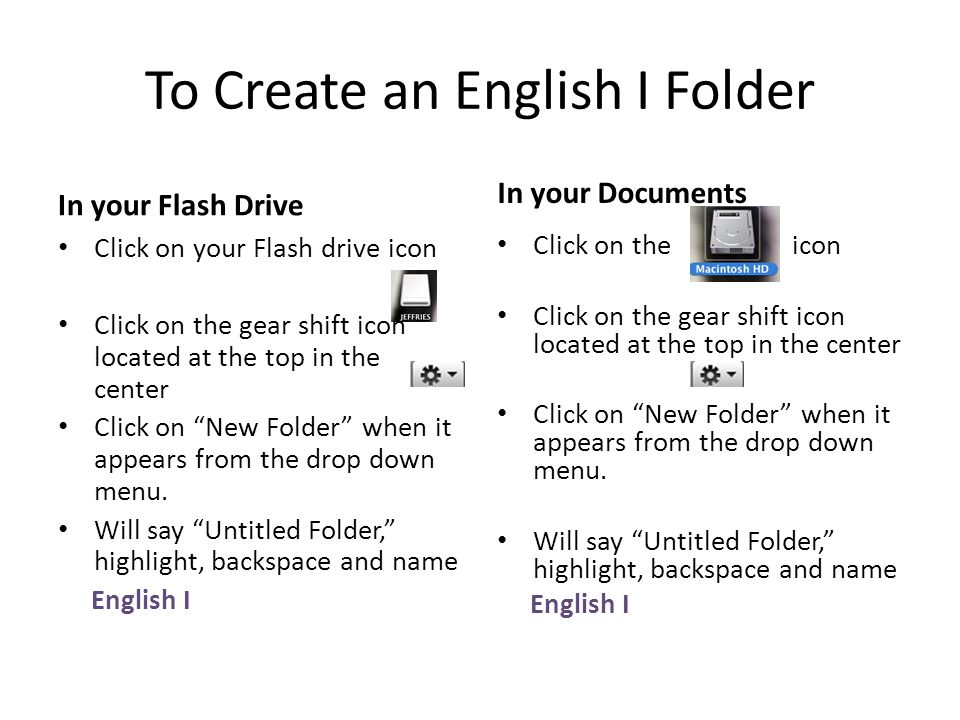 To Create an English I Folder In your Flash Drive Click on your Flash drive icon Click on the gear shift icon located at the top in the center Click on New Folder when it appears from the drop down menu.