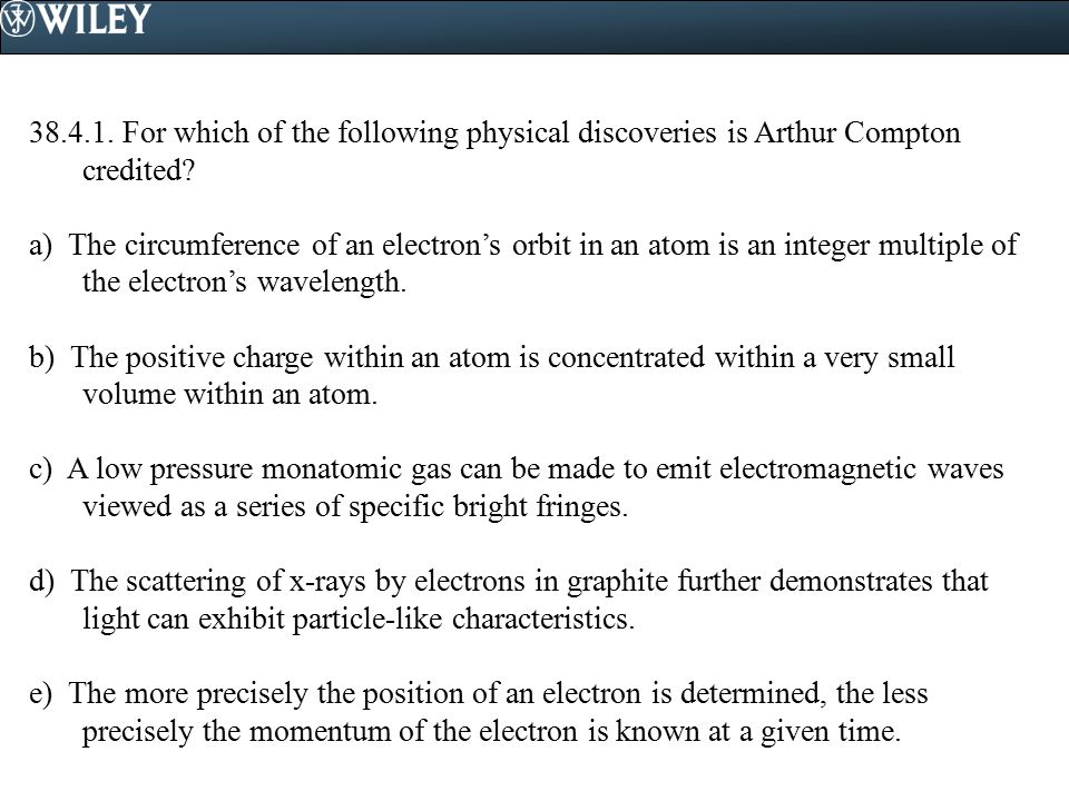 38.4.1.For which of the following physical discoveries is Arthur Compton credited.