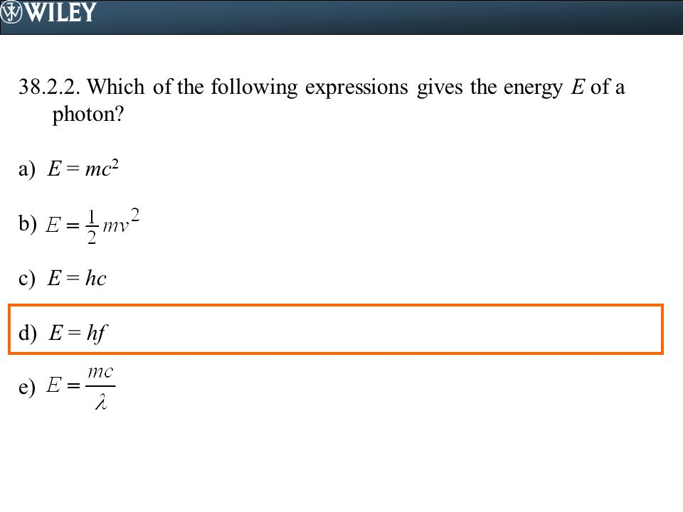 38.2.2.Which of the following expressions gives the energy E of a photon.