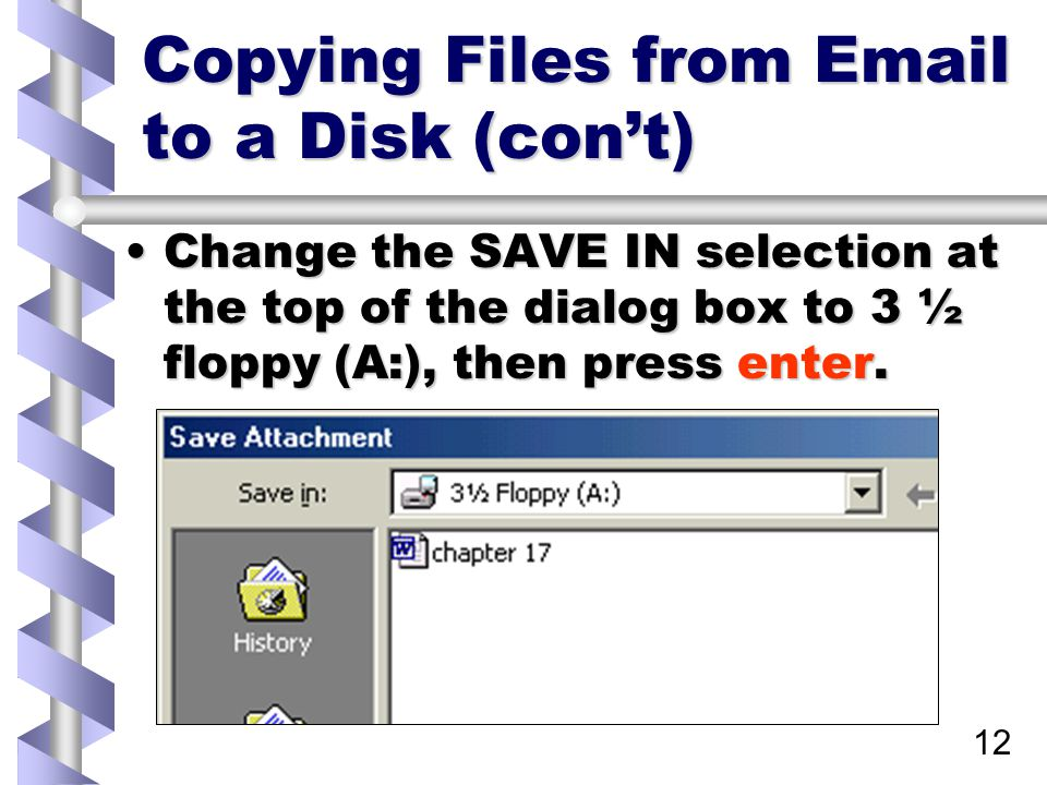 13 Copying Files from Email to a Disk (con't) Repeat these steps for each file until you have all the files you want copied on the disk.Repeat these steps for each file until you have all the files you want copied on the disk.