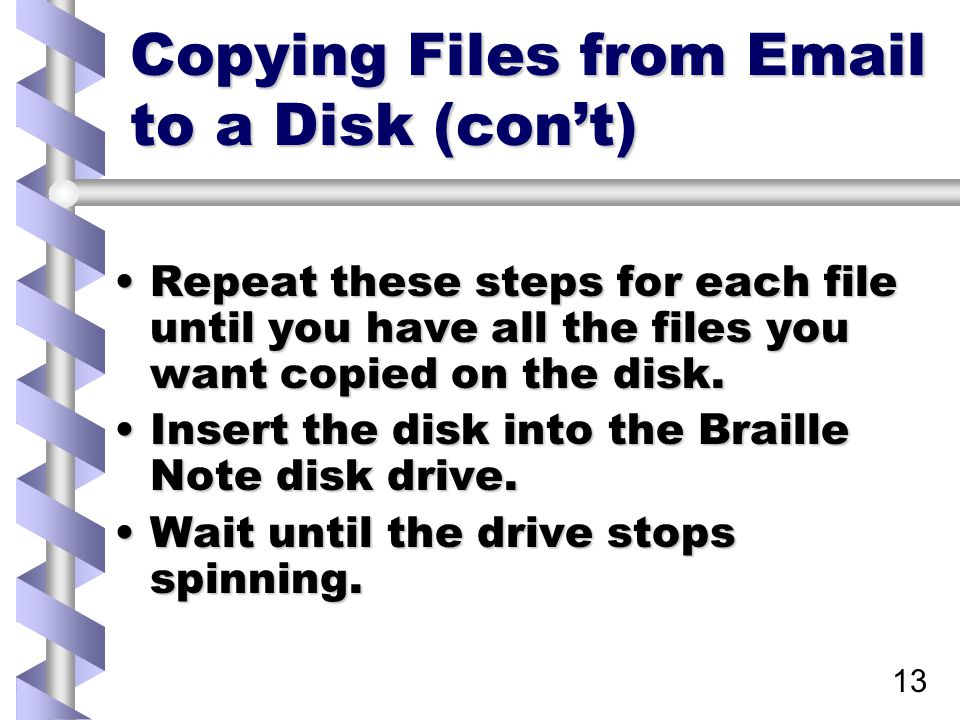 14 Importing files from a disk to the Braille Note From Main Menu, choose File Manager Menu (F)From Main Menu, choose File Manager Menu (F) From File Manager, choose Translation Menu (T)From File Manager, choose Translation Menu (T) From Translation Menu choose Import (I)From Translation Menu choose Import (I) When asked import from which device? press F for FileWhen asked import from which device? press F for File When prompted for drive, press space to get the drive list.When prompted for drive, press space to get the drive list.