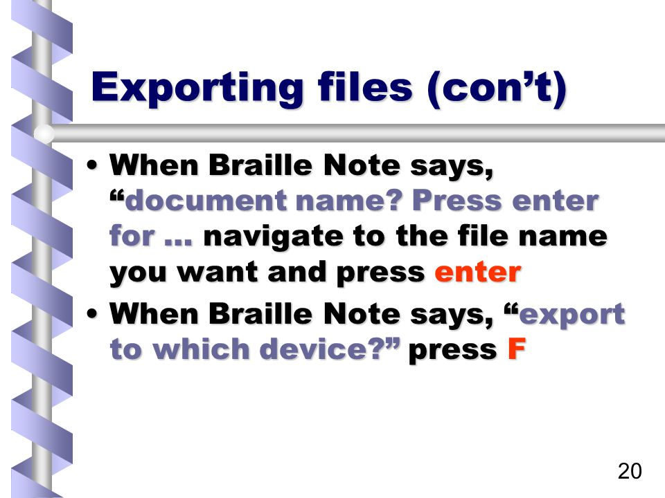 20 Exporting files (con't) When Braille Note says, document name.