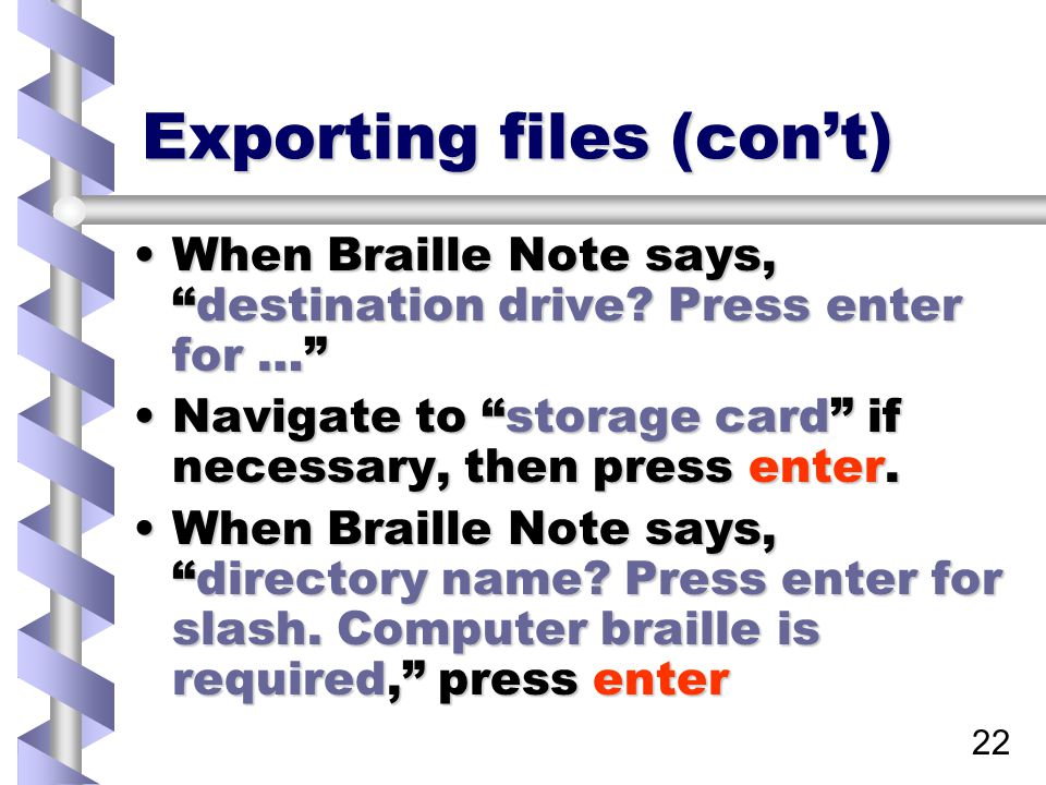 22 Exporting files (con't) When Braille Note says, destination drive.