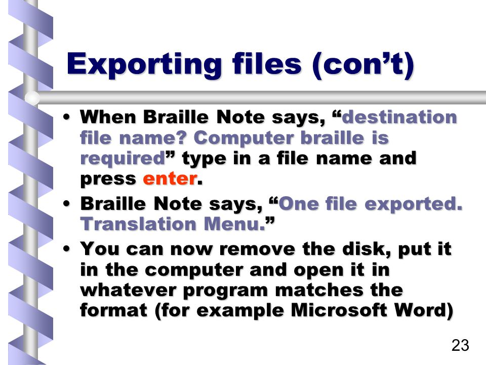 23 Exporting files (con't) When Braille Note says, destination file name.