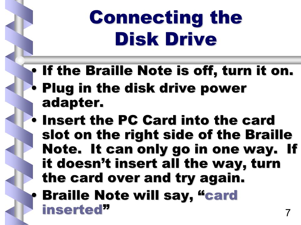 7 Connecting the Disk Drive If the Braille Note is off, turn it on.If the Braille Note is off, turn it on.