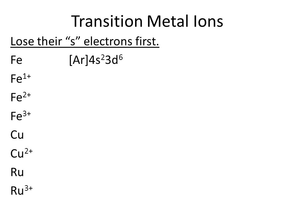 Transition Metal Ions Lose their s electrons first.