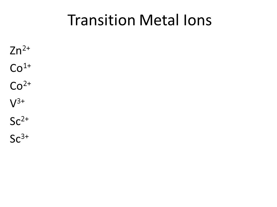 Transition Metal Ions Zn 2+ Co 1+ Co 2+ V 3+ Sc 2+ Sc 3+