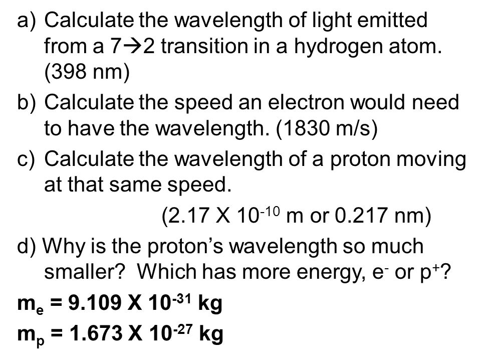 a) Calculate the wavelength of light emitted from a 7  2 transition in a hydrogen atom.