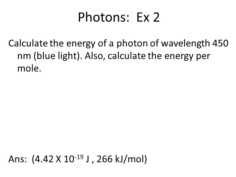 Photons: Ex 2 Calculate the energy of a photon of wavelength 450 nm (blue light).