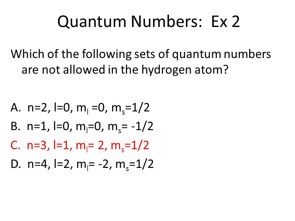 Quantum Numbers: Ex 2 Which of the following sets of quantum numbers are not allowed in the hydrogen atom.