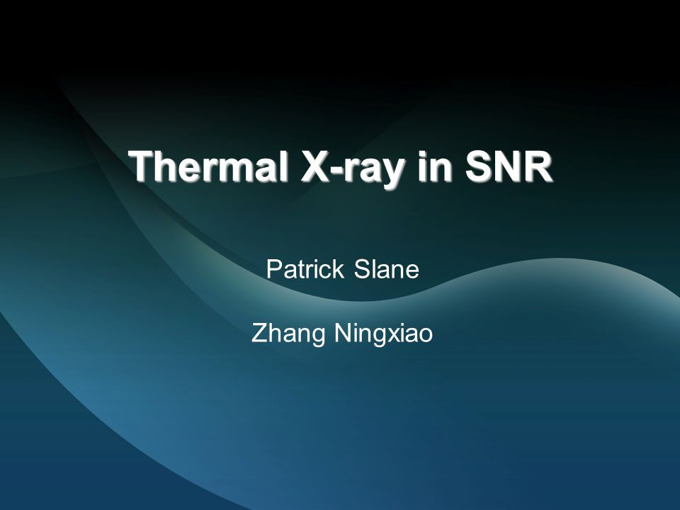 Thermal X-ray in SNR Patrick Slane Zhang Ningxiao