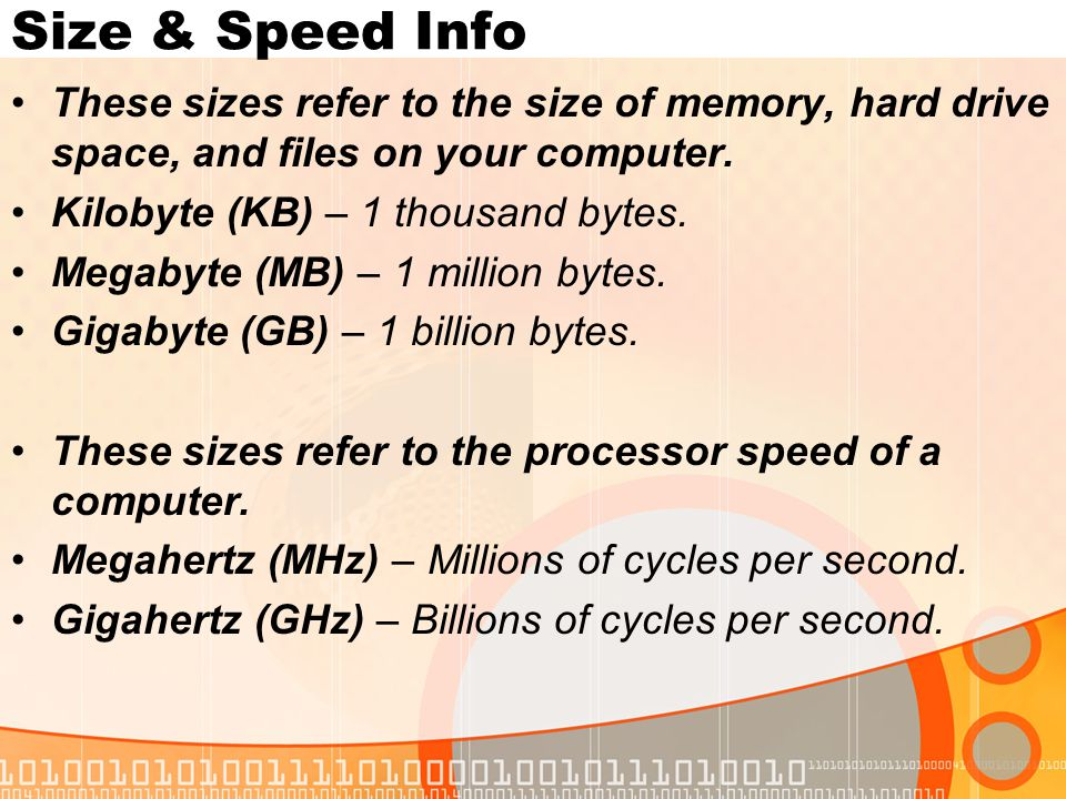 Size & Speed Info These sizes refer to the size of memory, hard drive space, and files on your computer.