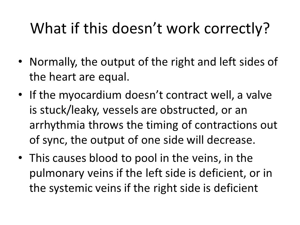 What if this doesn't work correctly? Normally, the output of the right and left sides of the heart are equal. If the myocardium doesn't contract well,