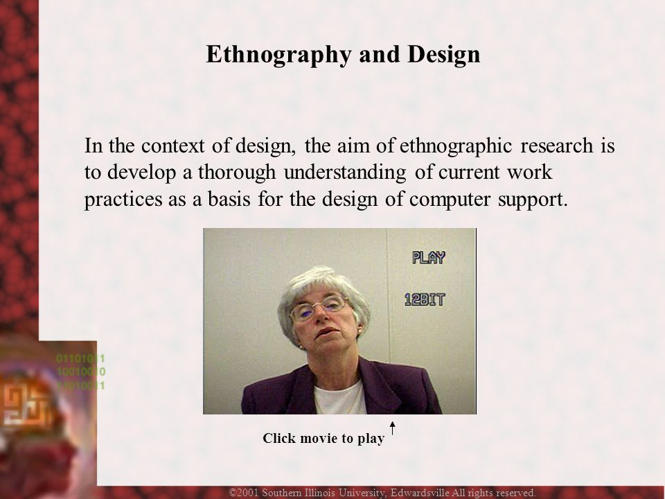 ©2001 Southern Illinois University, Edwardsville All rights reserved. Ethnography and Design In the context of design, the aim of ethnographic researc