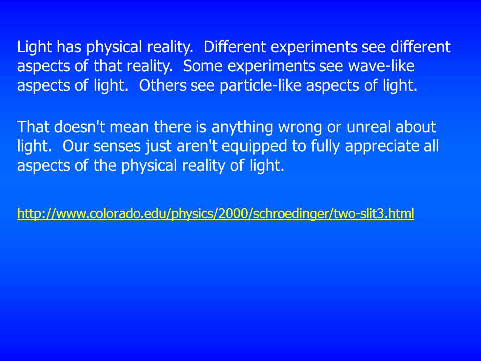 Light has physical reality. Different experiments see different aspects of that reality.