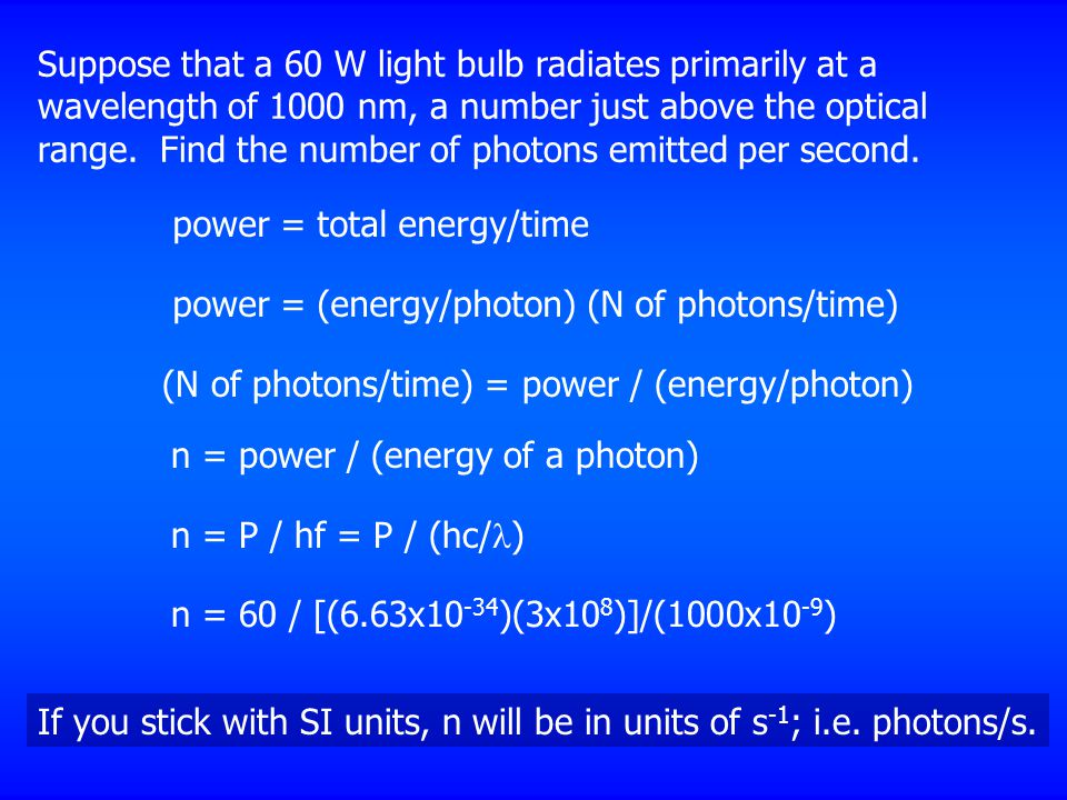 Suppose that a 60 W light bulb radiates primarily at a wavelength of 1000 nm, a number just above the optical range.