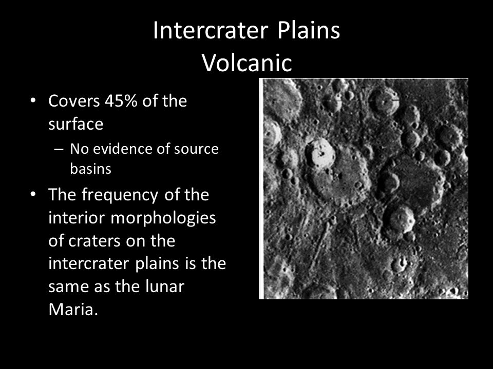 Intercrater Plains Volcanic Covers 45% of the surface – No evidence of source basins The frequency of the interior morphologies of craters on the inte